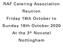 RAF Catering Association Reunion Friday 16th October to Sunday 18th October 2020 At the 3* Novotel Nottingham